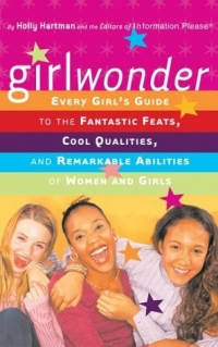 Girlwonder : Every Girl's Guide to the Fantastic Feats, Cool Qualities, and Remarkable Abilities of Women and Girls (Information Please) 2003 г 240 стр ISBN 0618319395 инфо 2620j.