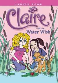 Claire and the Water Wish 2009 г Мягкая обложка, 120 стр ISBN 1554533821 инфо 2691j.